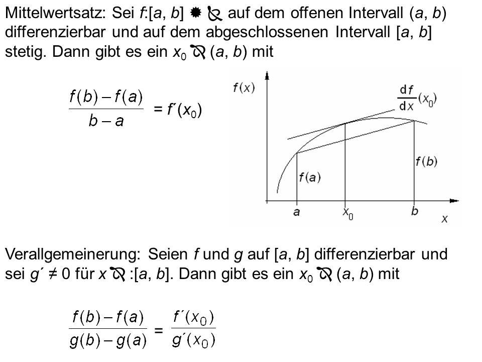Mittelwertsatz: Sei f:[a, b]   auf dem offenen Intervall (a, b) differenzierbar und auf dem abgeschlossenen Intervall [a, b] stetig. Dann gibt es ein x0  (a, b) mit